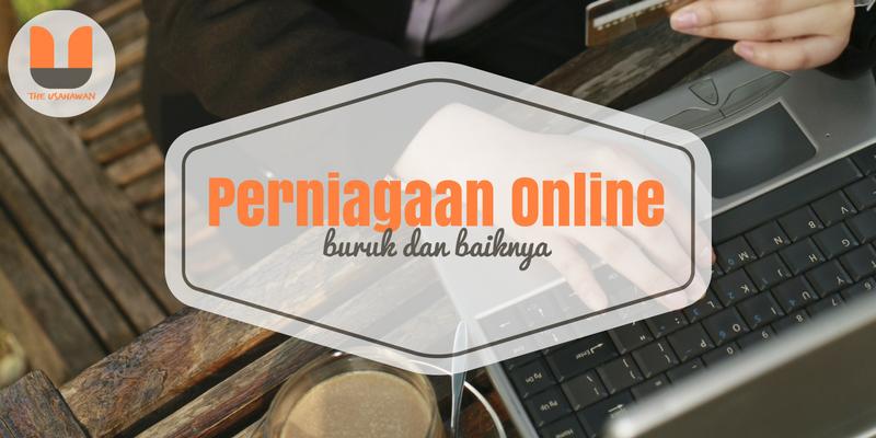 Perniagaan Online Buruk Dan Baiknya