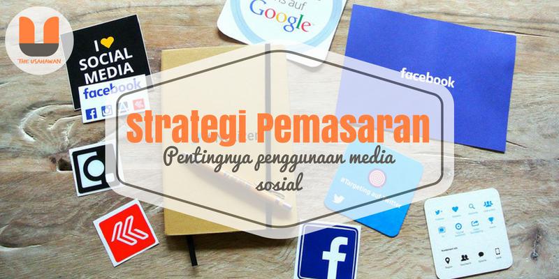 Strategi Pemasaran Pentingnya penggunaan media sosial