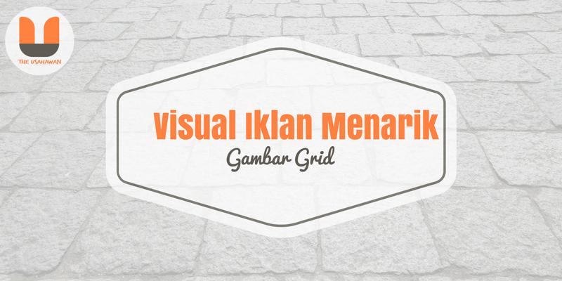 Visual Iklan Menarik Gambar Grid The Usahawan