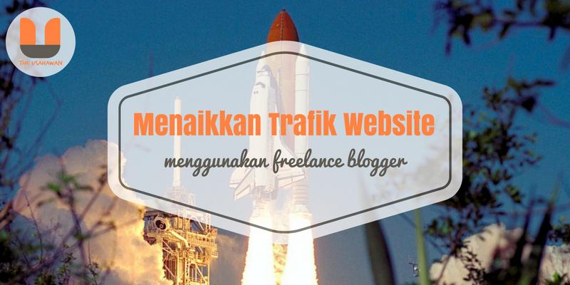 Menaikkan Trafik Website Dengan Menggunakan Freelance Blogger